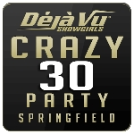 Deja Vu Showgirls Springfield - Crazy 30 Party