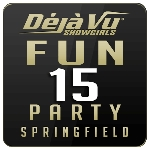 Deja Vu Showgirls Springfield - Fun 15 Party