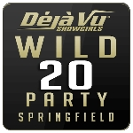 Deja Vu Showgirls Springfield - Wild 20 Party