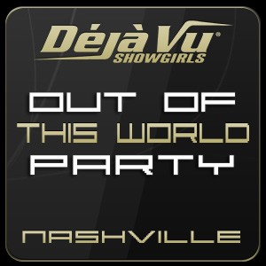 Deja Vu Showgirls Nashville - Out of This World Party