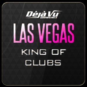 Déjà Vu Showgirls Las Vegas - King of Clubs