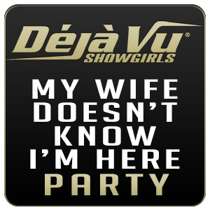 Deja Vu Showgirls Nashville - My Wife Doesn't Know Im Here Party